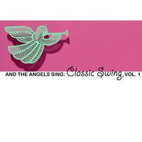 And the Angels Sing: Classic Swing, Vol. 1 — сборник