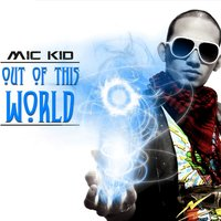 Out of This World — Mic kid