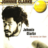 Johnnie Clarke : The Bunny Lee Years — Johnnie Clarke