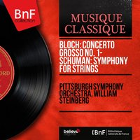 Bloch: Concerto grosso No. 1 - Schuman: Symphony for Strings — Pittsburgh Symphony Orchestra, William Steinberg