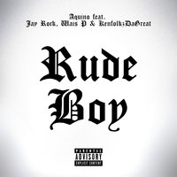 Rudeboy (feat. Wais P, Jay Rock & Kenfolks da Great) — Jay Rock, Aquino, Wais P, Kenfolks da Great