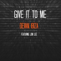 Give It to Me (feat. Jon Lee) — Jon Lee, Devan Ibiza