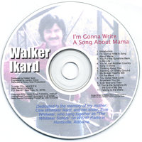 I'M GONNA WRITE A SONG ABOUT MAMA — Walker Ikard