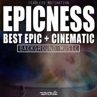 Epicness: Best Epic & Cinematic Background Music — Fearless Motivation