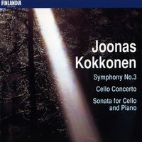 Kokkonen : Symphony No.3, Cello Concerto, Sonata for Cello and Piano — Paul Freeman, Paavo Berglund, Helsinki Philharmonic Orchestra, Finnish Radio Symphony Orchestra, Kokkonen : Symphony No.3, Cello Concerto, Sonata for Cello and Piano