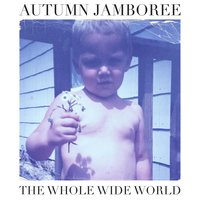 The Whole Wide World — Autumn Jamboree