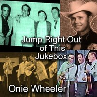 Jump Right Out of This Jukebox — Onie  Wheeler