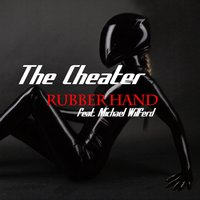 Rubber Hand (feat. Michael Wilfred) — The Cheater