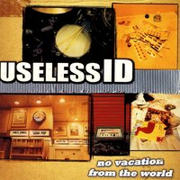 No Vacation From The World — Useless I.D.