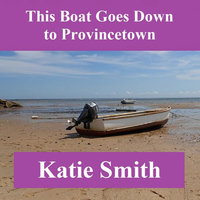 This Boat Goes Down to Provincetown — Katie Smith