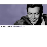 Pretty Betty — Bobby Darin