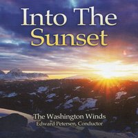 Into the Sunset — The Washington Winds, Edward S. Petersen, Conductor