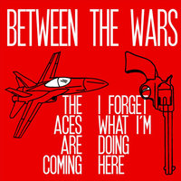 The Aces Are Coming/I Forget What I'm Doing Here — Between the Wars