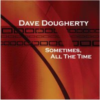 Sometimes, All the Time — Dave Dougherty