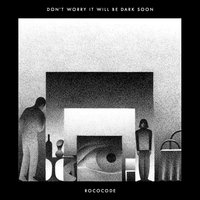 Don't Worry It Will Be Dark Soon — Rococode