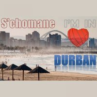 I'm in Love with Durban — S'chomane