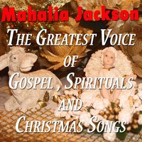 The Greatest Voice Of Gospel , Spirituals and Christmas Songs — Mahalia Jackson, Франц Грубер