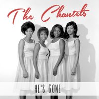 He's Gone — The Chantels