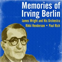 Memories of Irving Berlin — Paul Rich, Rikki Henderson, James Wright and His Orchestra