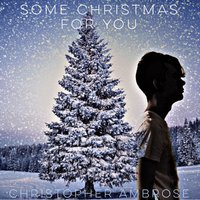 Some Christmas for You — Christopher Ambrose