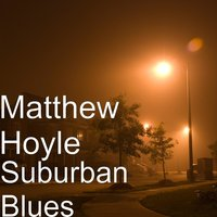 Suburban Blues — Matthew Hoyle