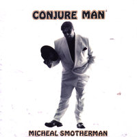 Conjure Man — Micheal Smotherman