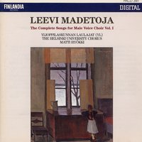 Leevi Madetoja: Complete Songs for Male Voice Choir Vol. 1 — Ylioppilaskunnan Laulajat - YL Male Voice Choir, Ylioppilaskunnan laulajat (YL) Helsinki University Chorus, joht. Matti Hyökki (Conductor)