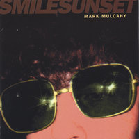 smilesunset — Mark Mulcahy