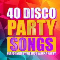 Top 40 Favourite Disco Party Hit Songs — We Just Wanna Party