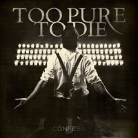 Confess — Too Pure To Die