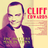 The Hottest Man in Town — Cliff Edwards