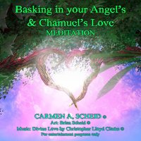 Basking in Your Angel's and Chamuel's Love — Carmen A. Scheid