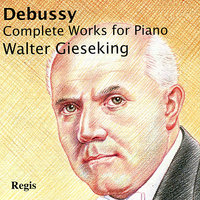 Debussy: Complete Works for Piano — Walter Gieseking, Клод Дебюсси