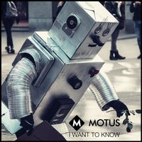 I Want to Know — Motus