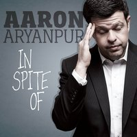 In Spite Of — Aaron Aryanpur