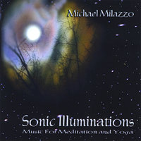 Sonic Illuminations-Music for Meditation And Yoga — Michael Milazzo