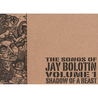 Songs of Jay Bolotin-Volume One-Shadow of a Beast — Jay Bolotin