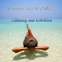 Groove Jazz N Chill #2 — Chillaxing Jazz Kollektion