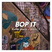 Bop It — Radio Smash, Mikey P, Radio Smash & Mikey P