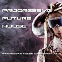 Progressive Future House - Progressive House Collection, Vol. 1 — сборник