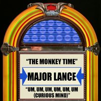 The Monkey Time / Um, Um, Um, Um, Um, Um (Curious Mind) — Major Lance