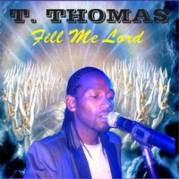 Fill Me Lord — T. Thomas