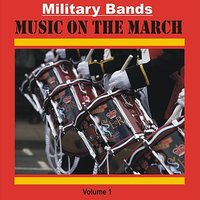 Military Bands - Music on the March, Vol. 1 — сборник