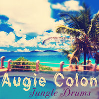 Jungle Drums — Augie Colon