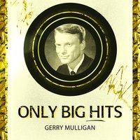 Only Big Hits — Gerry Mulligan