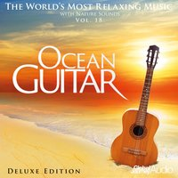 The World's Most Relaxing Music with Nature Sounds, Vol.18: Ocean Guitar — Global Journey