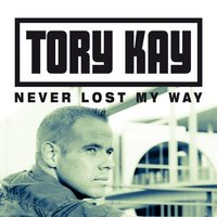 Never Lost My Way — Tory Kay