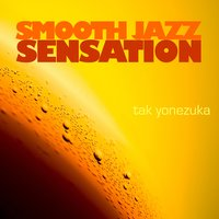 Smooth Jazz Sensation — Tak Yonezuka