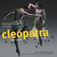 Claude-Michel Schönberg & David Nixon's Cleopatra — Northern Ballet Sinfonia, John Pryce-Jones, Northern Ballet Sinfonia conducted by John Pryce-Jones