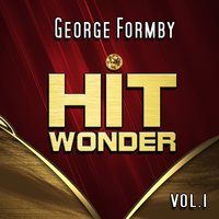 Hit Wonder: George Formby, Vol. 1 — George Formby